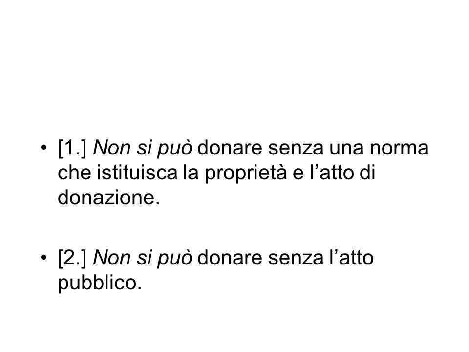 [1.] Non si può donare senza una norma che istituisca la proprietà e l'atto di donazione.